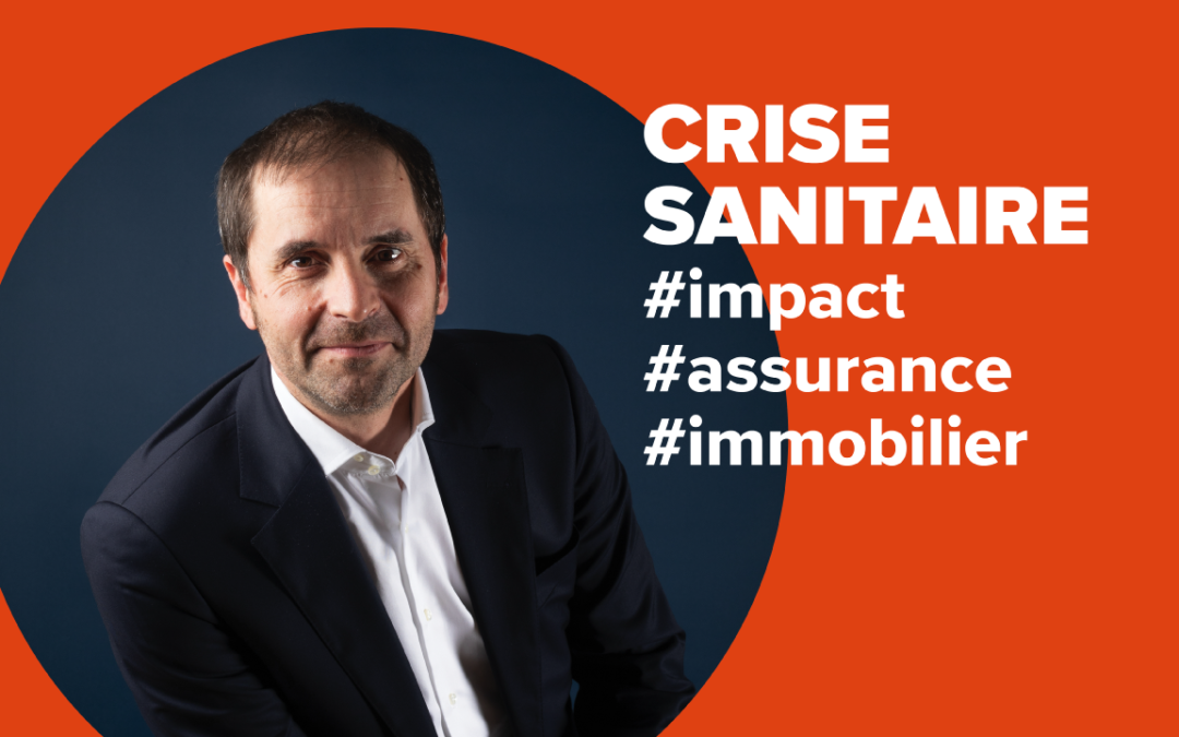 Crise sanitaire et sociale, impacts pour les assurances dans l'immobilier | Xavier Saubestre Odealim