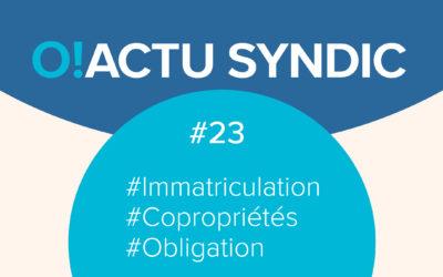 O ! Syndic #23 – L'IMMATRICULATION DES COPROPRIÉTÉS
